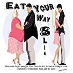 Eat Your Way Slim: Discover Rapid Weight Loss Secrets for Extreme Weight Loss, Increase Metabolism and Eat to Live | Edem Agbley