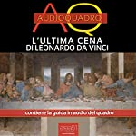L'Ultima Cena di Leonardo Da Vinci [The Last Supper by Leonardo Da Vinci]: Audioquadro [Audio painting] | Dalila Tossani