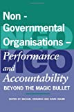 Non-Governmental Organisations - Performance and Accountability : Beyond the Magic Bullet, , 185383310X