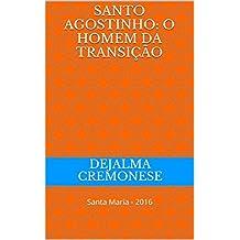 Santo Agostinho: o homem da transição: Santa Maria - 2016 (Coleção Filosofia&Política Livro 22)