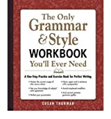 By Susan Thurman The Only Grammar and Style Workbook You'll Ever Need: A One-Stop Practice and Exercise Book for Perf (Workbook)