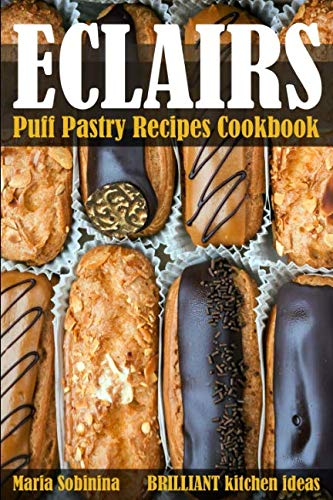 Eclairs: Puff Pastry Baking Cookbook by Maria Sobinina