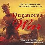 Dunmore's War: The Last Conflict of America's Colonial Era | Glenn F. Williams