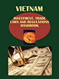 Vietnam Investment and Trade Laws and Regulations Handbook (World Law Business Library)