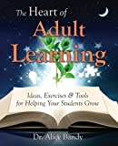 The Heart of Adult Learning: Ideas, Exercises and Tools for Helping Your Students Grow by Bandy, Dr. Alice (October 26, 2014) Paperback 1