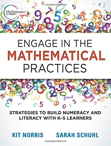 Engage in the Mathematical Practices: Strategies to Build Numeracy and Literacy With K-5 Learners