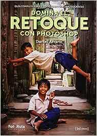 Domina el retoque con photoshop: Guía completa para el procesado de fotografías: 27 (FotoRuta)