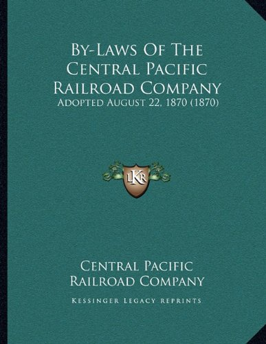 By-Laws Of The Central Pacific Railroad Company: Adopted August 22, 1870 (1870) ebook
