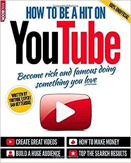 How To Be A Hit On YouTube: Amazon.co.uk: Ian Betteridge, Priti ...