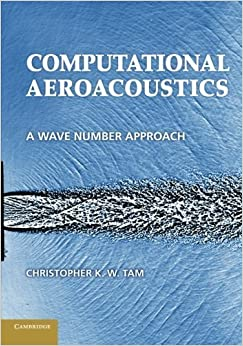 Computational Aeroacoustics: A Wave Number Approach (Cambridge Aerospace Series) by Christopher K. W. Tam (2014-06-05)