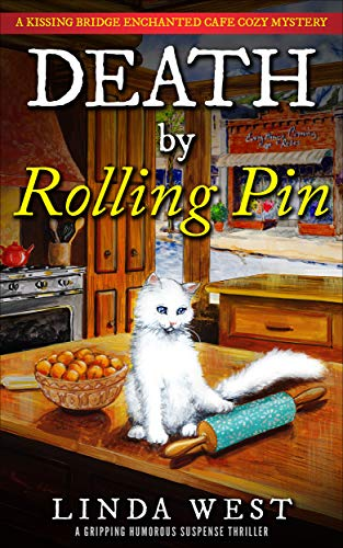 (Death by Rolling Pin: Kissing Bridge Enchanted Cafe Cozy Mystery - A Small Town Murder Humorous Suspense Thriller)