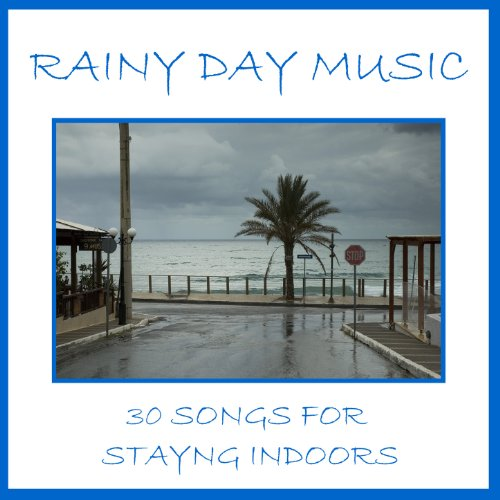 (Rainy Day Music: 30 Songs for Staying Indoors)