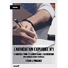 6 CONSEILS POUR TE LANCER DANS L'AUTOEDITION (OU LE BUSINESS EN LIGNE EN GENERAL): L'AUTOÉDITION EXPLIQUÉE N°1 (French Edition)