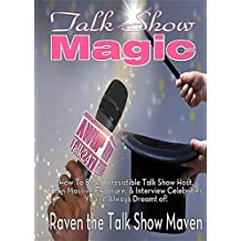 Talk Show Magic: How to Be an Irresistible Talk Show Host