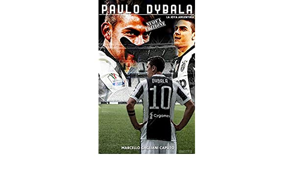 f49b5983e Amazon.com  Paulo Dybala  La Joya argentina (Italian Edition) eBook   Marcello Gagliani Caputo  Kindle Store