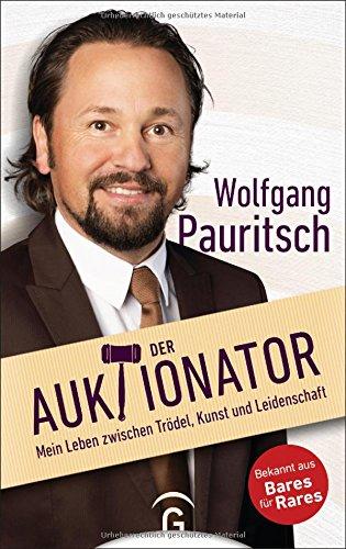 Der Auktionator: Mein Leben zwischen Trödel, Kunst und Leidenschaft Gebundenes Buch – 24. September 2018 Wolfgang Pauritsch Gütersloher Verlagshaus 3579087185 Kunst / Antiquitäten