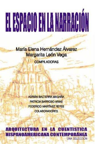 EL ESPACIO EN LA NARRACION: ARQUITECTURA EN LA CUENTISTICA HISPANOAMERICANA CONTEMPORANEA (Spanish Edition)