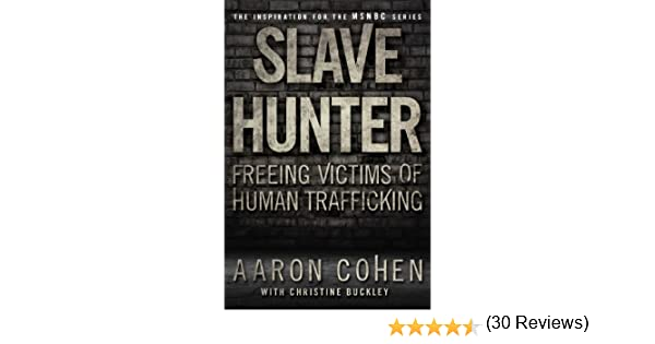 Amazon slave hunter one mans global quest to free victims amazon slave hunter one mans global quest to free victims of human trafficking ebook aaron cohen christine buckley kindle store fandeluxe PDF