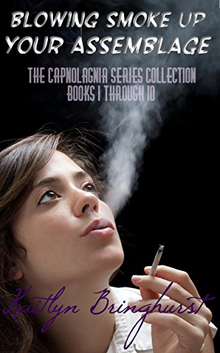Blowing Smoke Up Your Assemblage: the Capnolagnia Series Collection - Books 1 Through 10