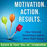 Motivation. Action. Results: How Network Marketing Leaders Move Their Teams | Keith Schreiter,Tom