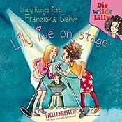 Lilly live on stage (Die wilde Lilly 2)   Franziska Gehm