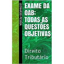 EXAME DA OAB: Todas as questões objetivas: Direito Tributário