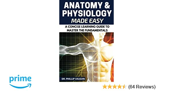 Anatomy And Physiology Anatomy And Physiology Made Easy A