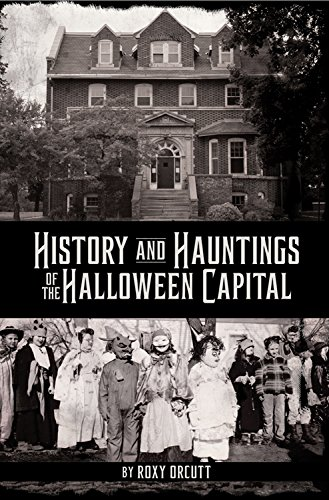 History and Hauntings of the Halloween Capital -