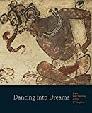 img - for Dancing into Dreams: Maya Vase Painting of the IK' Kingdom (Princeton University Art Museum Series) by Bryan Just (2012-11-06) book / textbook / text book