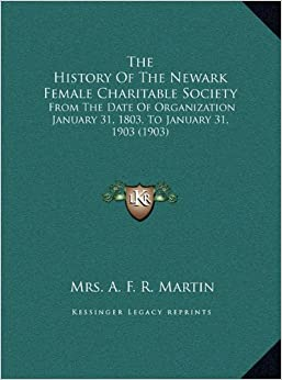 The History of the Newark Female Charitable Society: From the Date of Organization January 31, 1803, to January 31, 1903 (1903)