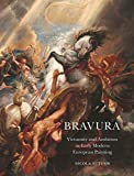 Bravura: Virtuosity and Ambition in Early Modern