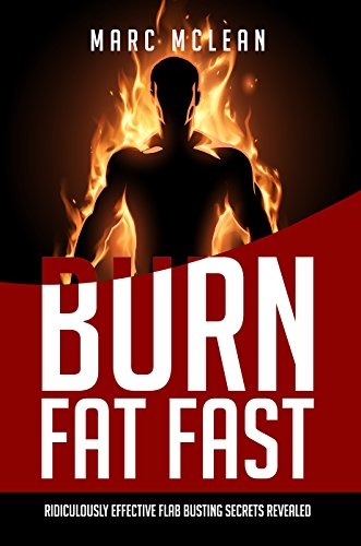 How To Burn Fat Fast: Ridiculously Effective Flab Busting Secrets Revealed (Strength Training 101, Book 4)