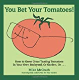 You Bet Your Tomatoes: Fun Facts, Tall Tales, and a Handful of Useful Gardening Tips