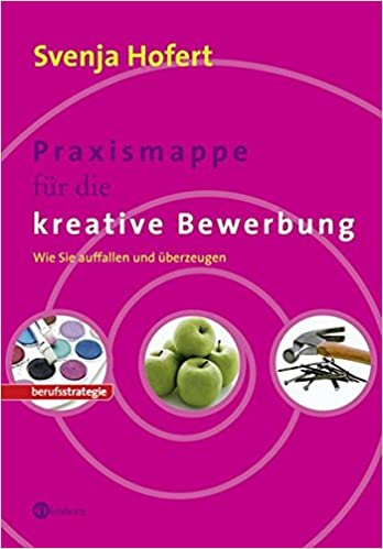 Praxismappe Für Die Kreative Bewerbung Wie Sie Auffallen Und