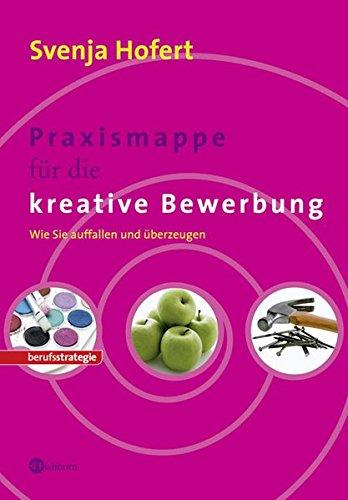 Svenja Hofert: Praxismappe für die kreative Bewerbung