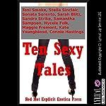 Ten Sexy Tales: Ten Explicit Erotica Stories | Sonata Sorento,Sandra Strike,Samantha Sampson,Toni Smoke,Stella Sinclair,Sarah Blitz,Nycole Folk