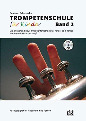 Trompetenschule für Kinder Band 2: Band 2 der erfrischend neuen Unterrichtsmethode für Kinder ab 6 Jahren Auch geeignet für Kornett und Flügelhorn!