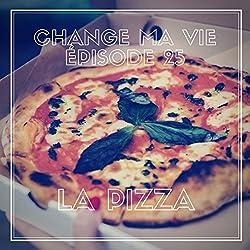 La pizza (Change ma vie 25)