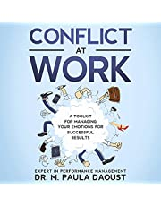 Conflict at Work: A Toolkit for Managing Your Emotions for Successful Results.