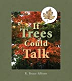 If Trees Could Talk, R. Bruce Allison, 087020419X