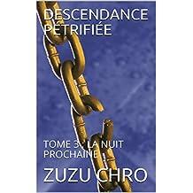 DESCENDANCE PÉTRIFIÉE: TOME 3 : LA NUIT PROCHAINE (French Edition)
