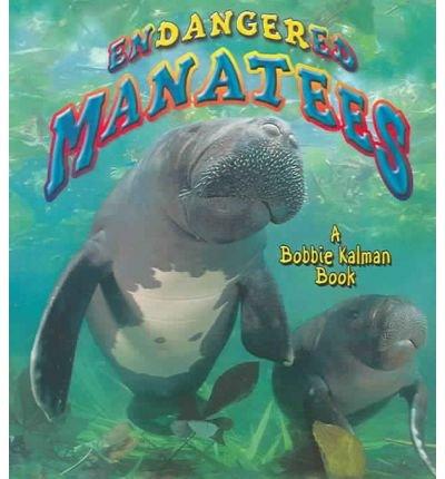 [(Endangered Manatees )] [Author: Bobbie Kalman] [Apr-2006] PDF