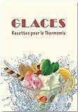 Glaces: Recettes pour le Thermomix®
