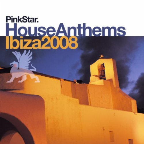 Pinkstar house anthems ibiza 2008 by various artists on for House music 2008