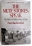 The Mute Stones Speak, Paul MacKendrick, 0393016781
