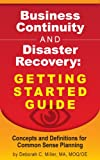 Business Continuity and Disaster Recovery: Getting Started Guide Concepts and Definitions for Common Sense Planning