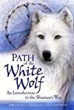 img - for Path of the White Wolf: An Introduction to the Shaman's Way book / textbook / text book