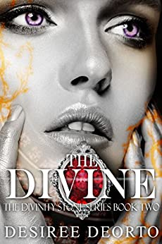 The Divine: Divinity Stone Book Two by [DeOrto, Desiree]