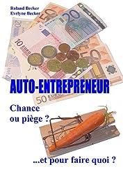 Auto Entrepreneur, chance ou piège ? ...et pour faire quoi?