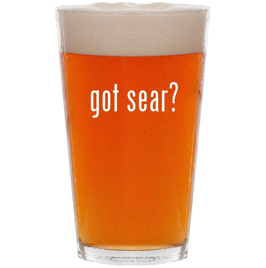got sear? - 16oz Pint Beer Glass